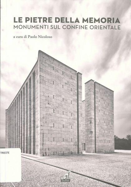 Le Pietre Della Memoria : Monumenti Sul Confine Orientale