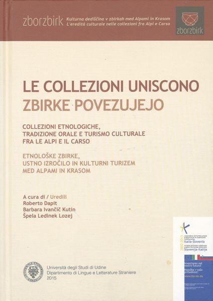 Le Collezioni Uniscono : Collezioni Etnologiche, Tradizione Orale E Turismo Culturale Fra Le Alpi E Il Carso