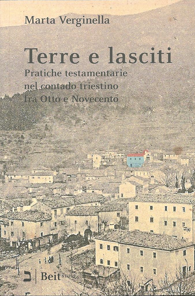 Terre E Lasciti : Pratiche Testamentarie Nel Contado Triestino Tra Ottocento E Novecento
