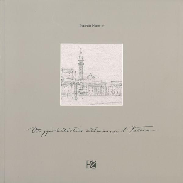Pietro Nobile: Viaggio Artistico Attraverso L'Istria : Motivi Istriani Di Inizio Ottocento