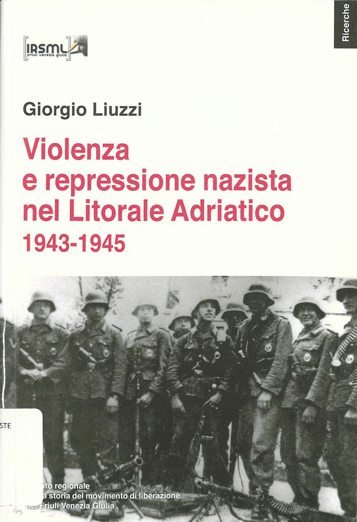 Violenza E Repressione Nazista Nel Litorale Adriatico 1943-1945
