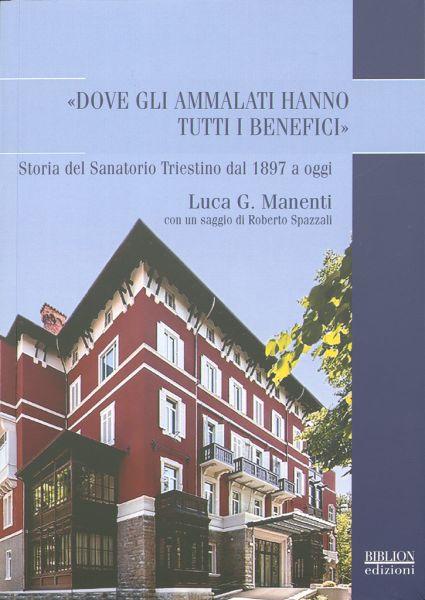 Dove Gli Ammalati Hanno Tutti I Benefici : Storia Del Sanatorio Triestino Dal 1897 A Oggi