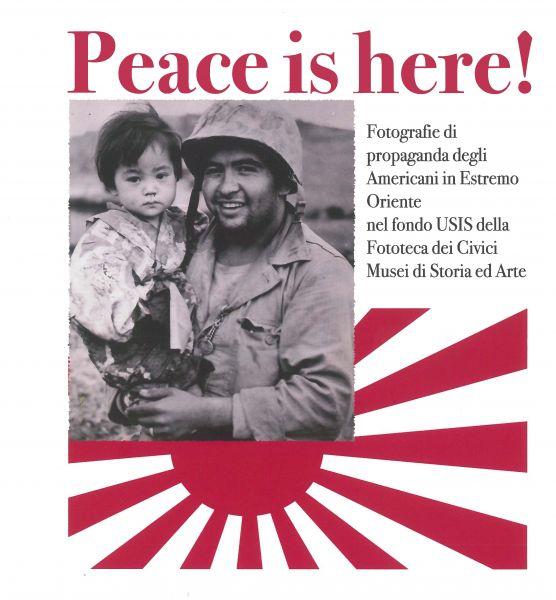 Peace Is Here! Fotografie Di Propaganda Degli Americani In Estremo Oriente Nel Fondo USIS Della Fototeca Dei Civici Musei Di Storia E Arte