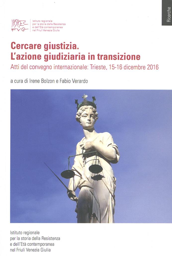 Cercare Giustizia : L'azione Giudiziaria In Transizione: Atti Del Convegno Internazionale: Trieste, 15-16 Dicembre 2016