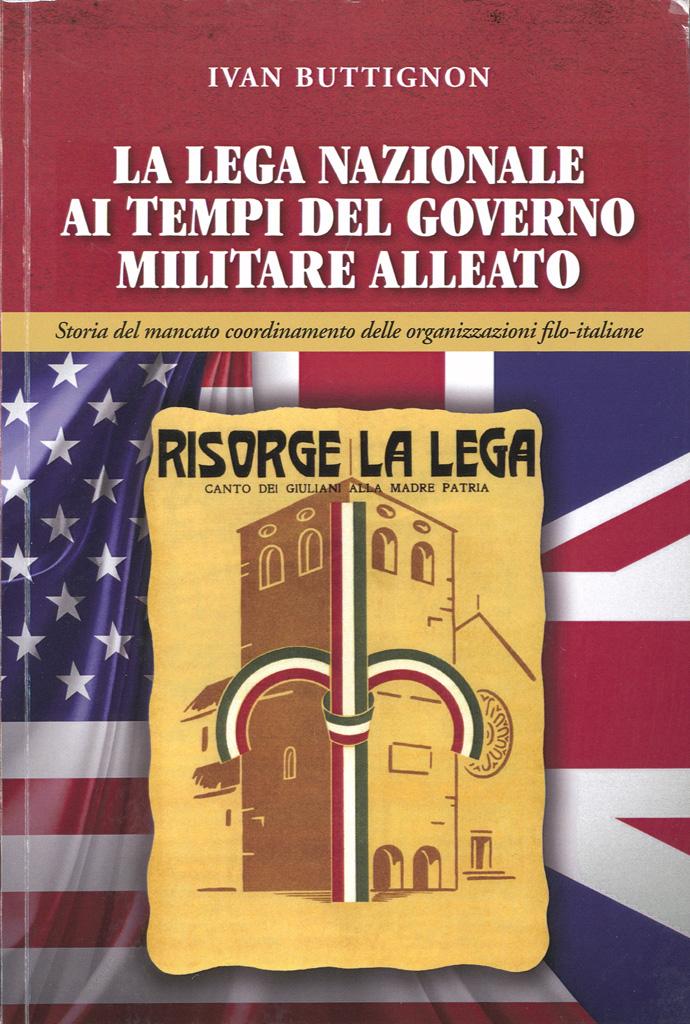 La Lega Nazionale Ai Tempi Del Governo Militare Alleato : Storia Del Mancato Coordinamento Delle Organizzazioni Filo-italiane